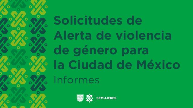 Informes de las solicitudes de Alerta de Género de la Ciudad de México